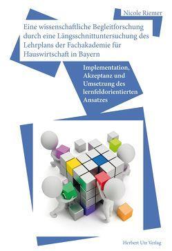 Eine wissenschaftliche Begleitforschung durch eine Längsschnittuntersuchung des Lehrplans der Fachakademie für Hauswirtschaft in Bayern von Riemer,  Nicole