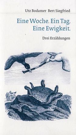 EINE WOCHE. EIN TAG. EINE EWIGKEIT. von Bodamer,  Utz, Oetterli Hohlenbaum,  Bruno, Sautter,  Thea, Siegfried,  Bert