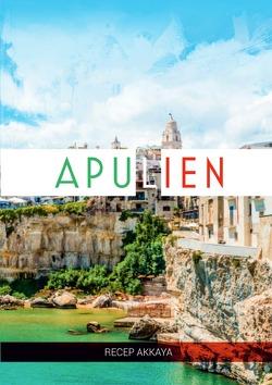 Eine Woche in Apulien von Akkaya,  Recep