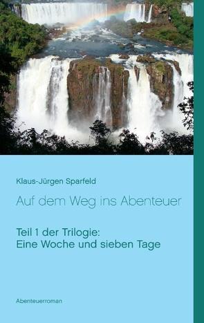 Eine Woche und sieben Tage – Auf dem Weg ins Abenteuer von Sparfeld,  Klaus-Jürgen