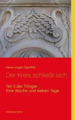 Eine Woche und sieben Tage – Der Kreis schließt sich von Sparfeld,  Klaus-Jürgen