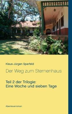 Eine Woche und sieben Tage – Der Weg zum Sternenhaus von Sparfeld,  Klaus-Jürgen
