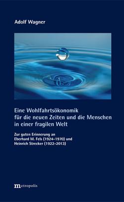 Eine Wohlfahrtsökonomik für die neuen Zeiten und die Menschen in einer fragilen Welt von Wagner,  Adolf