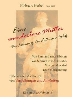 Eine wunderbare Mutter. Der Lebensweg der Katharina Orloff. von Horbol,  Hildegard, Sens,  Ingo