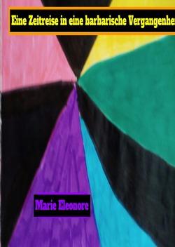 Eine Zeitreise in eine barbarische Vergangenheit von Eleonore,  Marie