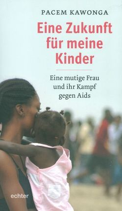 Eine Zukunft für meine Kinder von Kawonga,  Pacem, Stein,  Gabriele