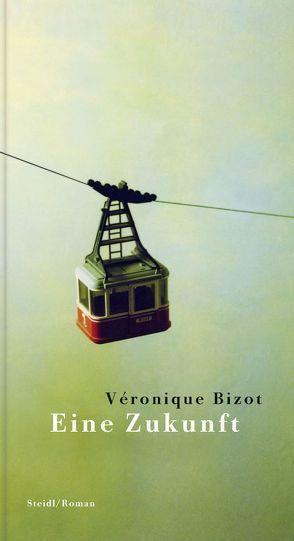 Eine Zukunft von Bizot,  Véronique, Scheffel,  Tobias, Steinitz,  Claudia