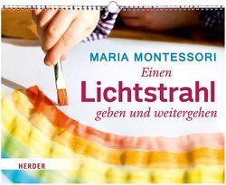 Einen Lichtstrahl geben und weitergehen von Montessori,  Maria