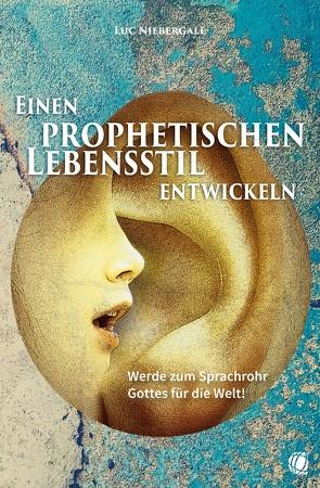 Einen prophetischen Lebensstil entwickeln von Niebergall,  Luc