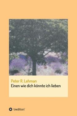 Einen wie dich könnte ich lieben von Lehman,  Peter R.