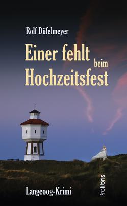 Einer fehlt beim Hochzeitsfest von Düfelmeyer,  Rolf