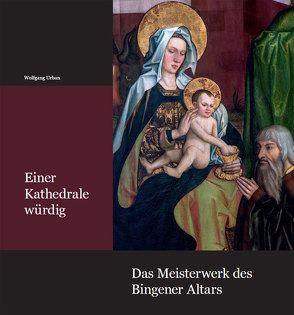 Einer Kathedrale würdig – Das Meisterwerk des Bingener Altars von Löbe,  Reiner, Urban,  Wolfgang
