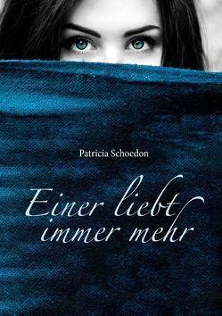 Einer liebt immer mehr von Schoedon,  Patricia