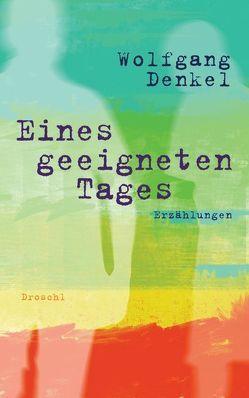 Eines geeigneten Tages von Denkel,  Wolfgang