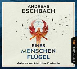 Eines Menschen Flügel von Eschbach,  Andreas, Koeberlin,  Matthias