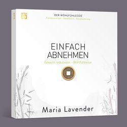 EINFACH ABNEHMEN. Fantasiereise – Meditation – Visualisierung von Lavender,  Maria