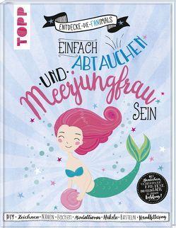 Einfach abtauchen und Meerjungfrau sein (Entdecke die Fanimals) von Schmidt,  Petra