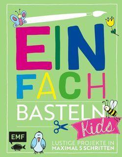 Einfach Basteln Kids von Fugger,  Daniela, Lindemann,  Swantje, Woehlk Appel,  Verena