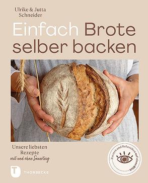 Einfach Brote selber backen von Schneider,  Jutta, Schneider,  Ulrike