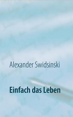 Einfach das Leben von Swidsinski,  Alexander