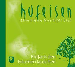 Einfach den Bäumen lauschen, CD von Hufeisen,  Hans-Jürgen
