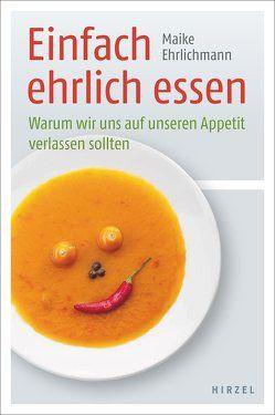 Einfach ehrlich essen von Ehrlichmann,  Maike