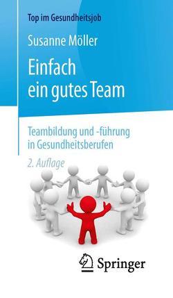 Einfach ein gutes Team – Teambildung und -führung in Gesundheitsberufen von Möller,  Susanne