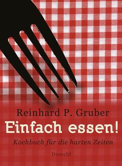 Einfach essen! von Gruber,  Reinhard P