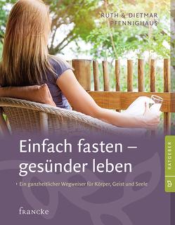 Einfach fasten – gesünder leben von Pfennighaus,  Dr. Dietmar, Pfennighaus,  Ruth