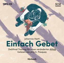 Einfach Gebet – Hörbuch (MP3) von Hartl, Johannes, Pasquay, Jörg A.