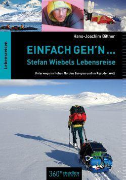 Einfach geh'n … Stefan Wiebels Lebensreise von Bittner,  Hans-Joachim