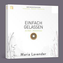 EINFACH GELASSEN. Fantasiereise – Meditation – Visualisierung von Lavender,  Maria