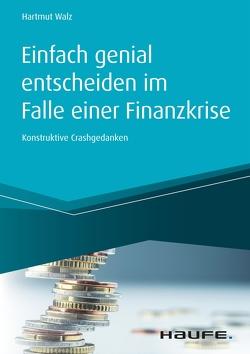 Einfach genial entscheiden im Falle einer Finanzkrise von Walz,  Hartmut