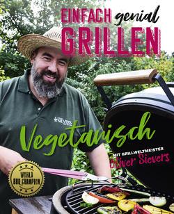 Einfach genial Grillen – Vegetarisch von Sievers,  Oliver