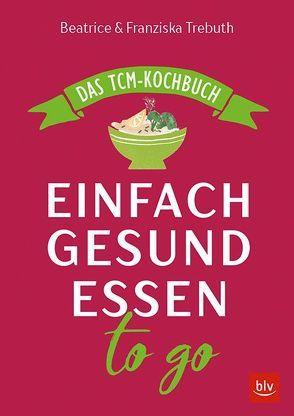 Einfach gesund essen to go von Pascenko,  Irina, Sandner,  Annette, Trebuth,  Beatrice, Trebuth,  Franziska