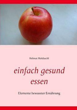 Einfach gesund essen von Moldaschl,  Helmut