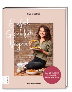 Einfach Glücklich Vegan von Romaniszyn,  Anja