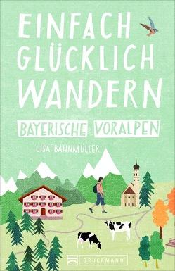 Einfach glücklich wandern Bayerische Voralpen von Bahnmüller,  Lisa