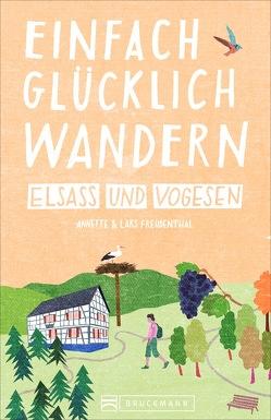 Einfach glücklich wandern Elsass und Vogesen von Freudenthal,  Lars