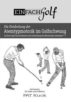 EINFACH.Golf – Die Entdeckung der Atemtypmotorik im Golfschwung von Kuck,  Patric