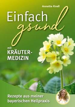 Einfach gsund mit Kräutermedizin von Knell,  Annette