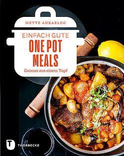 Einfach gute One Pot Meals von Ankarloo,  Mette, Essrich,  Ricarda
