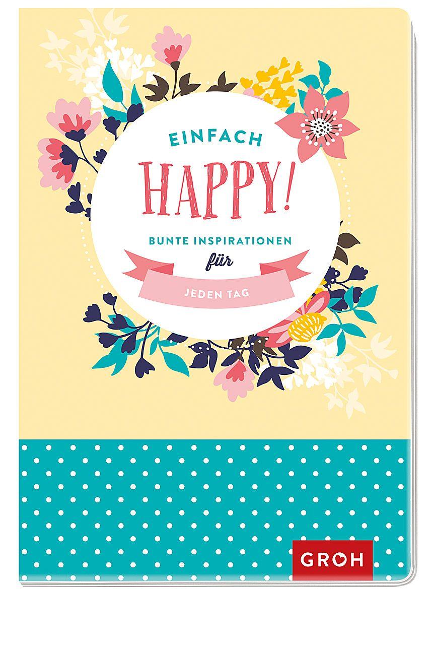 Inspirationen einfach happy! bunte inspirationen für jeden tag von groh kreativteam