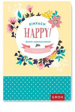 Einfach happy! Bunte Inspirationen für jeden Tag von Groh Kreativteam