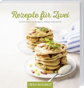 Einfach Hausgemacht – Rezepte für zwei von Einfach Hausgemacht