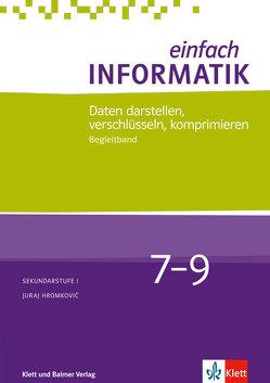 Einfach Informatik / Einfach Informatik 7 ─ 9 Daten darstellen, verschlüsseln, komprimieren von Hromkovic,  Juraj