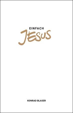 Einfach Jesus von Blaser,  Konrad