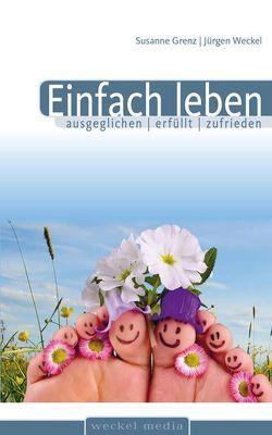 Einfach leben, ausgeglichen, erfüllt, zufrieden von Grenz,  Susanne, Pässler,  Gabriele, Weckel,  Jürgen