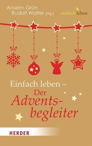 Einfach leben – Der Adventsbegleiter von Grün,  Anselm, Hänel,  Sabine, Walter,  Rudolf
