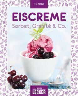 Einfach lecker: Eiscreme, Sorbet, Granité & Co von Maranik,  Eliq